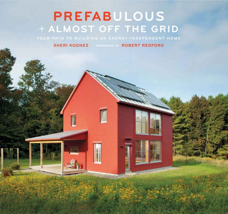 book prefab prefabulous1 800x752 - Prefabulous + Almost Off The Grid - Your path to building an energy-independent home